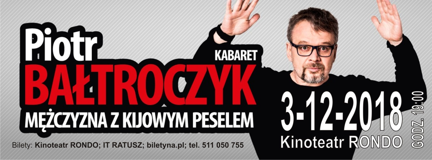 Kabaret Piotr Bałtroczyk - Mężczyzna z kijowym peselem w Chełmnie, 3 grudnia 2018 r.