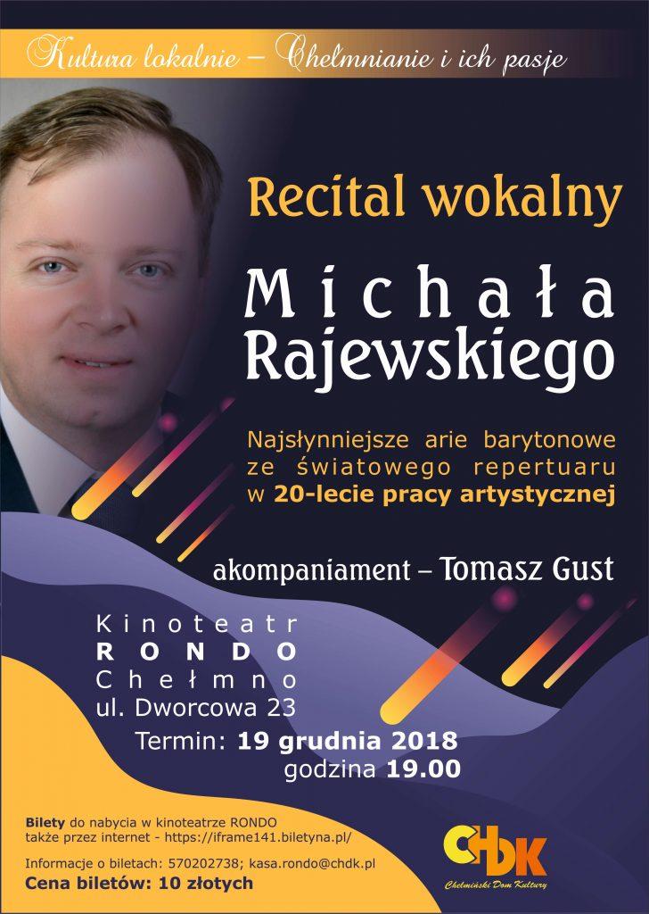 Zapraszamy na recital wokalny Michała Rajewskiego, który wykona najsłynniejsze arie barytonowe ze światowego repertuaru na 20-lecie pracy artystycznej przy akompaniamencie Tomasza Gusta - 19 grudnia 2018 roku w Kinoteatrze RONDO w Chełmnie.