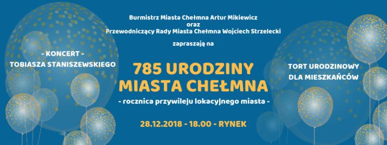 Burmistrz Miasta Chełmna oraz Przewodniczący Rady Miasta Chełmna zapraszają na 785 urodziny Miasta Chełmna - rocznica przywileju lokacyjnego miasta - 28 grudnia 2018, od godz. 18.00 na Rynku Miejskim.
