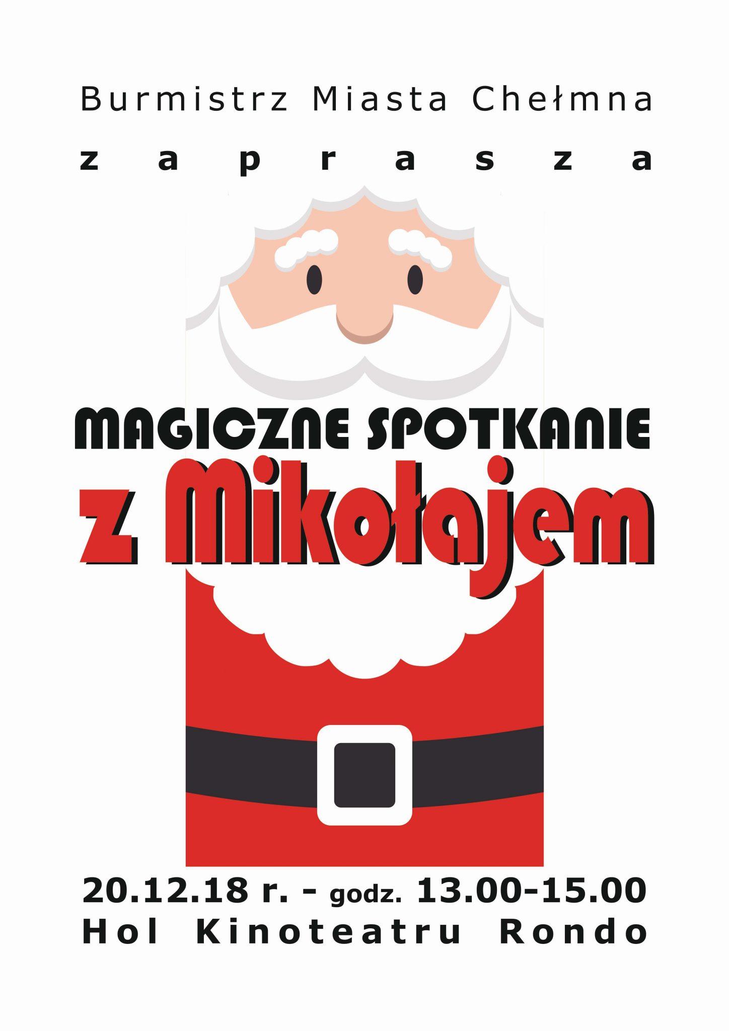 Burmistrz Miasta Chełmna zaprasza na Magiczne spotkanie z Mikołajem! 20.12.18 r. – godz. 13.00-15.00 Hol Kinoteatru Rondo